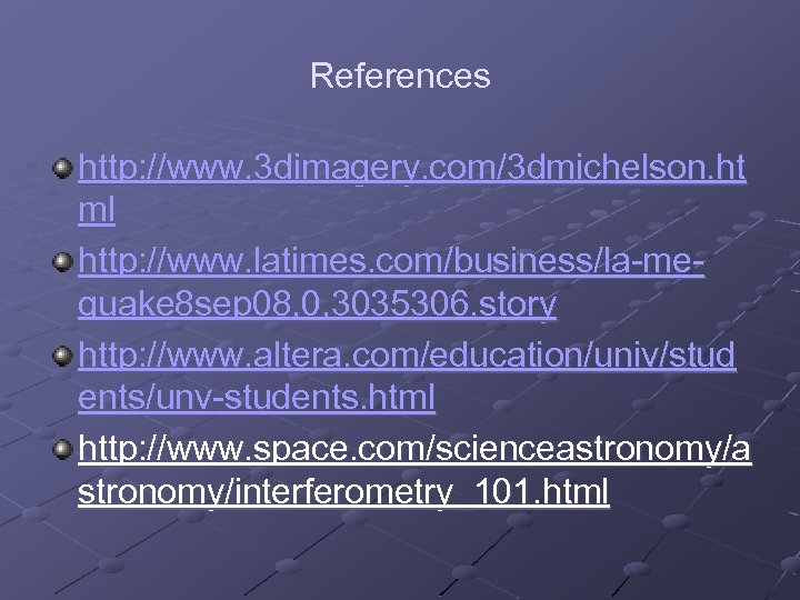 References http: //www. 3 dimagery. com/3 dmichelson. ht ml http: //www. latimes. com/business/la-mequake 8