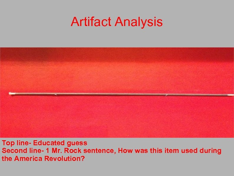 Artifact Analysis Top line- Educated guess Second line- 1 Mr. Rock sentence, How was
