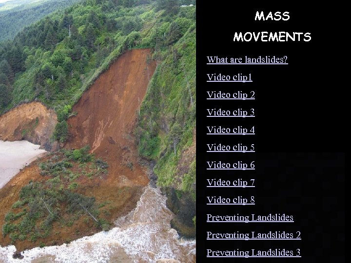 MASS MOVEMENTS What are landslides? Video clip 1 Video clip 2 Video clip 3