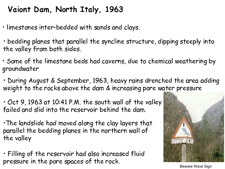 Vaiont Dam, North Italy, 1963 • limestones inter-bedded with sands and clays. • bedding