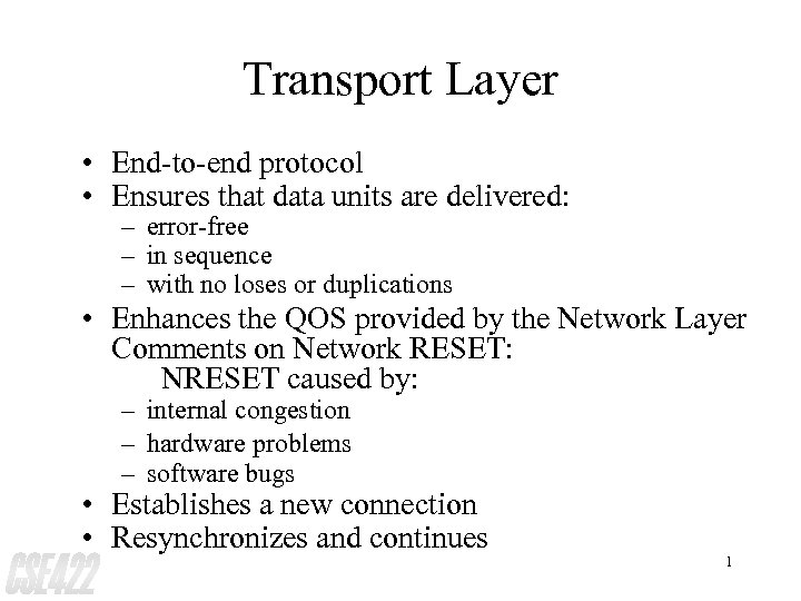 Transport Layer • End-to-end protocol • Ensures that data units are delivered: – error-free