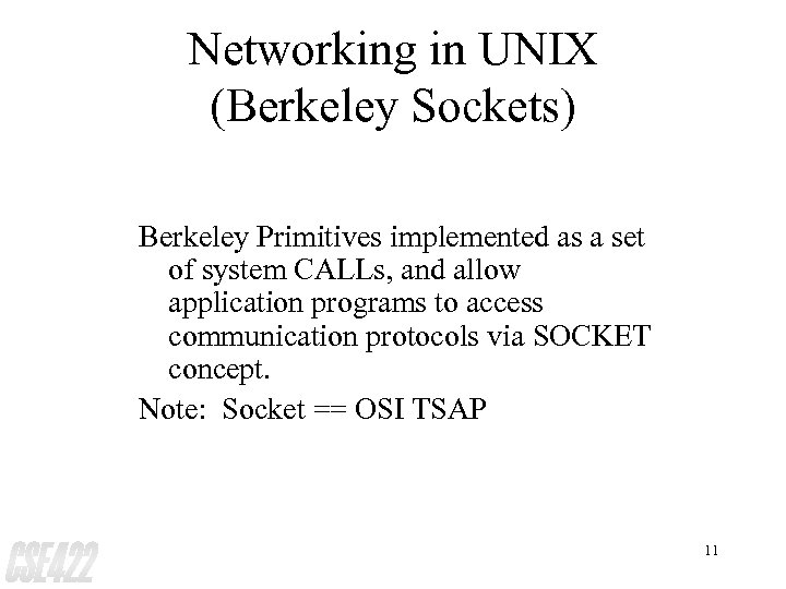 Networking in UNIX (Berkeley Sockets) Berkeley Primitives implemented as a set of system CALLs,