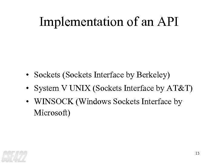 Implementation of an API • Sockets (Sockets Interface by Berkeley) • System V UNIX