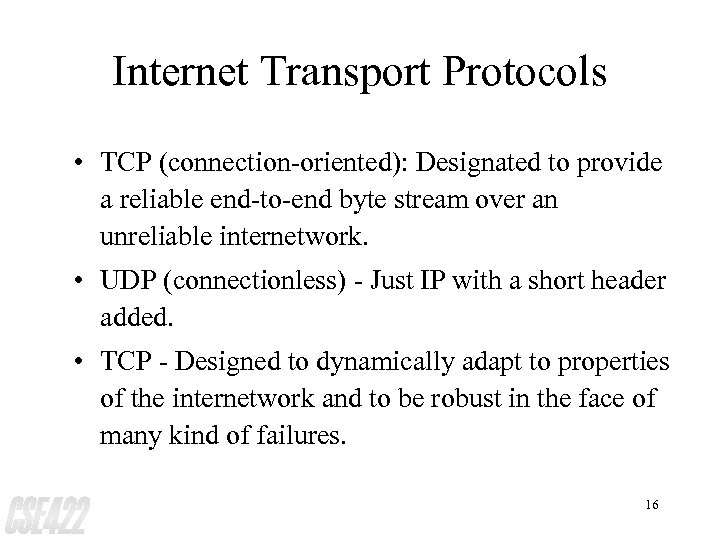 Internet Transport Protocols • TCP (connection-oriented): Designated to provide a reliable end-to-end byte stream