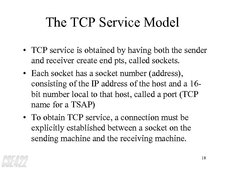 The TCP Service Model • TCP service is obtained by having both the sender