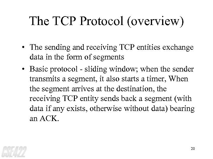 The TCP Protocol (overview) • The sending and receiving TCP entities exchange data in
