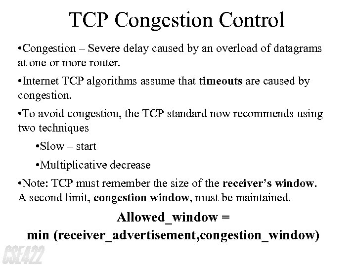 TCP Congestion Control • Congestion – Severe delay caused by an overload of datagrams
