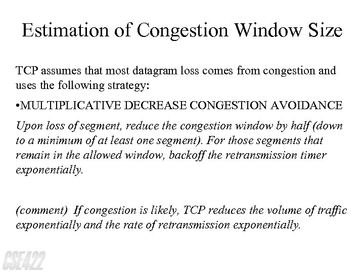 Estimation of Congestion Window Size TCP assumes that most datagram loss comes from congestion