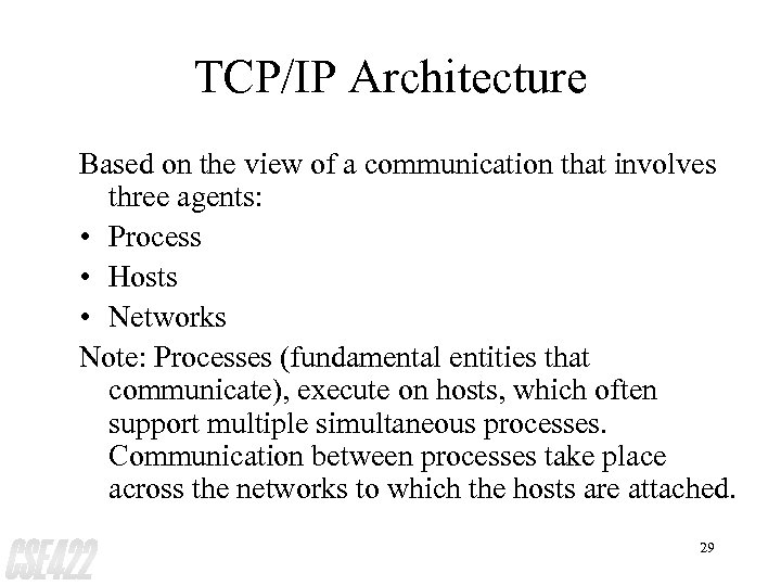 TCP/IP Architecture Based on the view of a communication that involves three agents: •