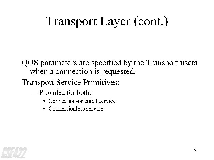 Transport Layer (cont. ) QOS parameters are specified by the Transport users when a