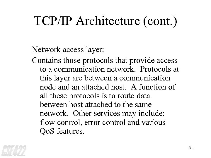 TCP/IP Architecture (cont. ) Network access layer: Contains those protocols that provide access to