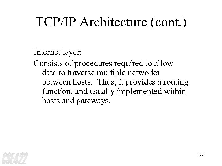 TCP/IP Architecture (cont. ) Internet layer: Consists of procedures required to allow data to