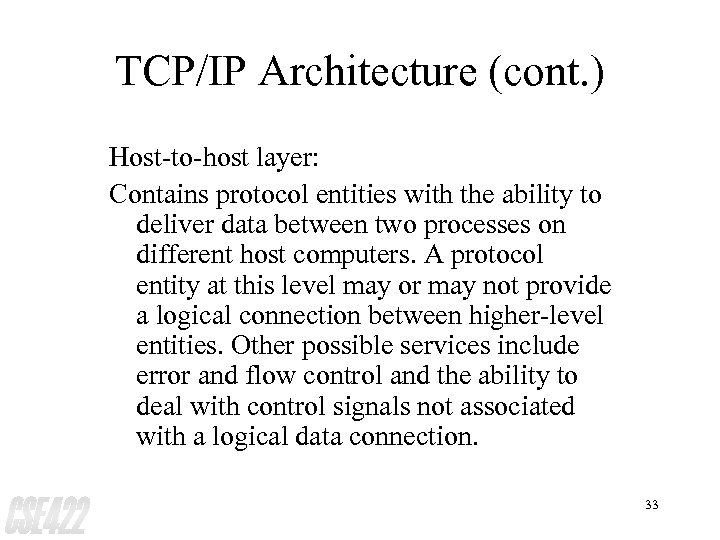 TCP/IP Architecture (cont. ) Host-to-host layer: Contains protocol entities with the ability to deliver