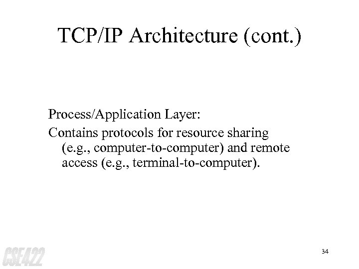TCP/IP Architecture (cont. ) Process/Application Layer: Contains protocols for resource sharing (e. g. ,