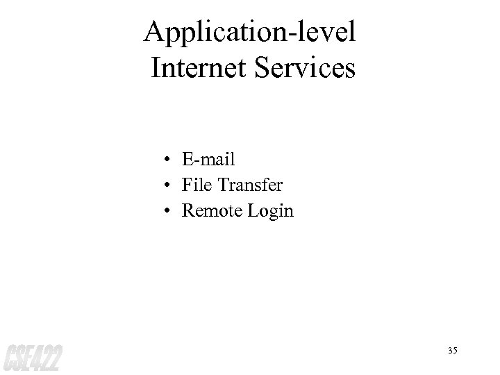 Application-level Internet Services • E-mail • File Transfer • Remote Login 35