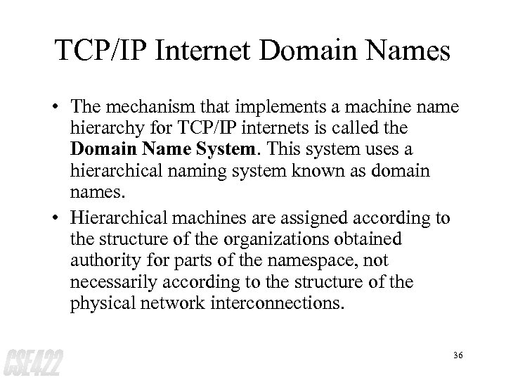 TCP/IP Internet Domain Names • The mechanism that implements a machine name hierarchy for