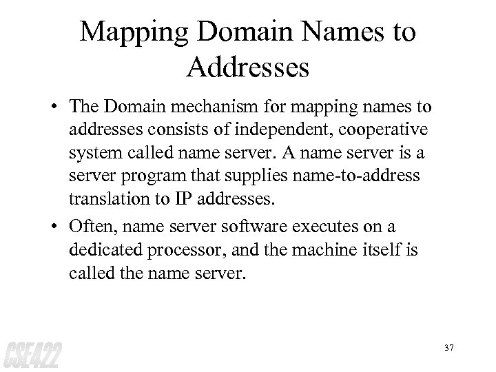 Mapping Domain Names to Addresses • The Domain mechanism for mapping names to addresses