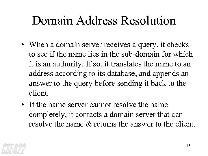Domain Address Resolution • When a domain server receives a query, it checks to