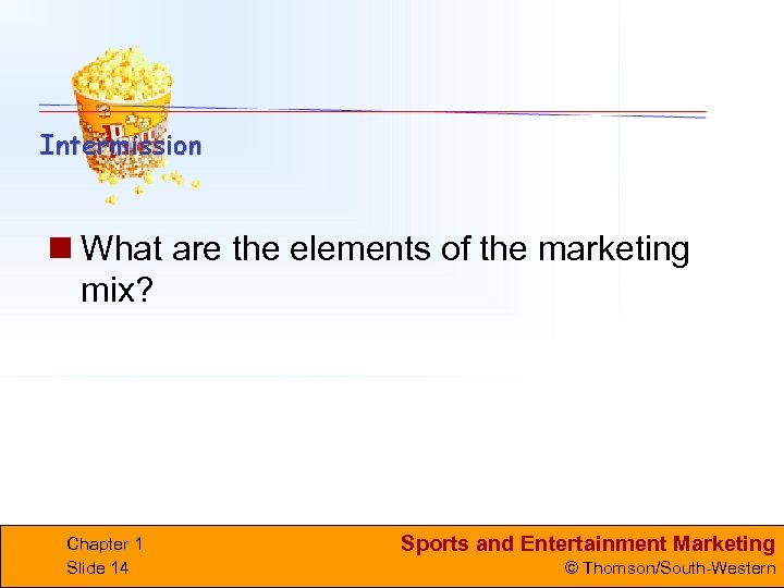 n What are the elements of the marketing mix? Chapter 1 Slide 14 Sports