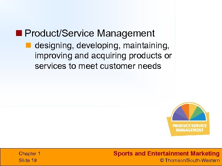 n Product/Service Management n designing, developing, maintaining, improving and acquiring products or services to