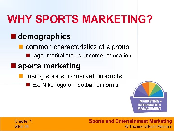 WHY SPORTS MARKETING? n demographics n common characteristics of a group n age, marital
