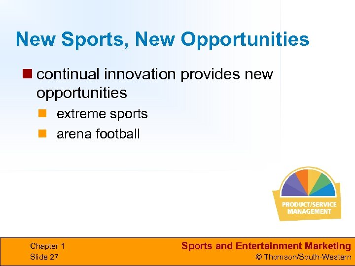 New Sports, New Opportunities n continual innovation provides new opportunities n extreme sports n
