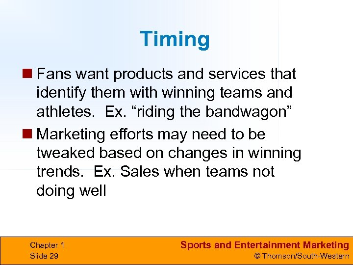 Timing n Fans want products and services that identify them with winning teams and