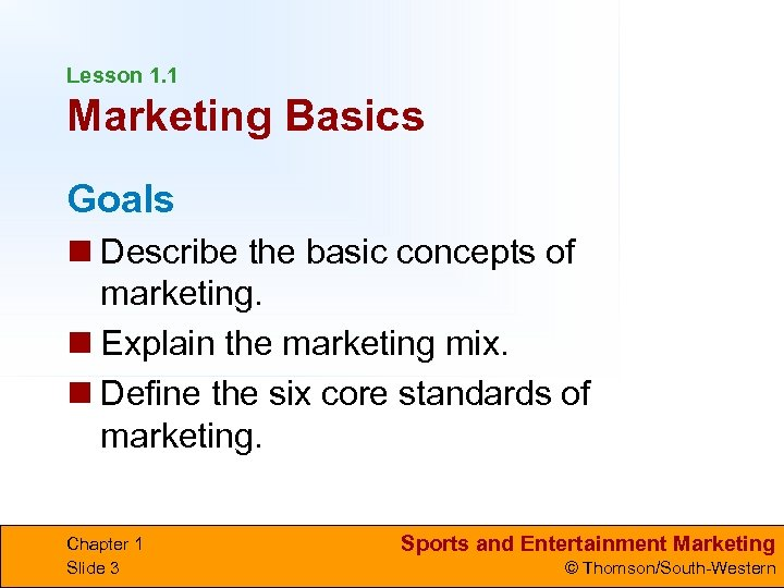 Lesson 1. 1 Marketing Basics Goals n Describe the basic concepts of marketing. n