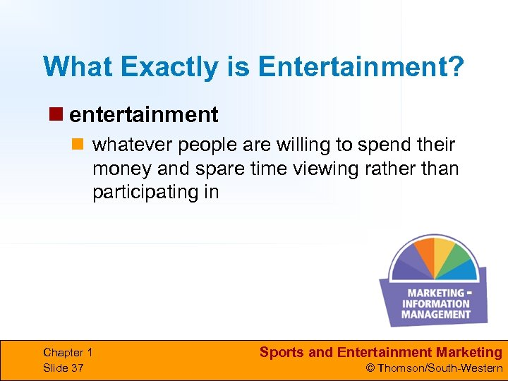 What Exactly is Entertainment? n entertainment n whatever people are willing to spend their