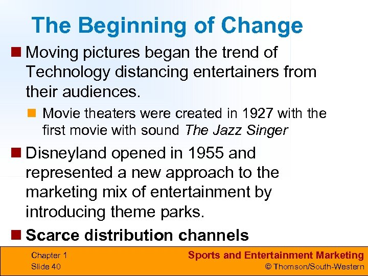 The Beginning of Change n Moving pictures began the trend of Technology distancing entertainers