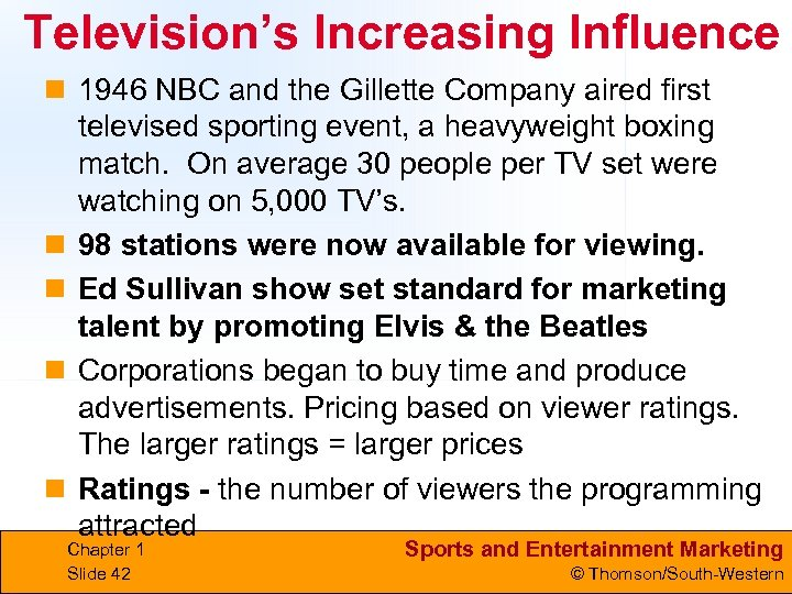 Television's Increasing Influence n 1946 NBC and the Gillette Company aired first televised sporting
