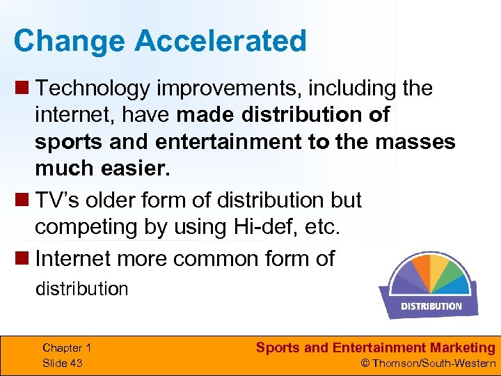 Change Accelerated n Technology improvements, including the internet, have made distribution of sports and