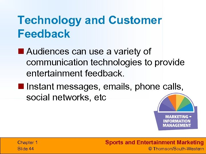 Technology and Customer Feedback n Audiences can use a variety of communication technologies to