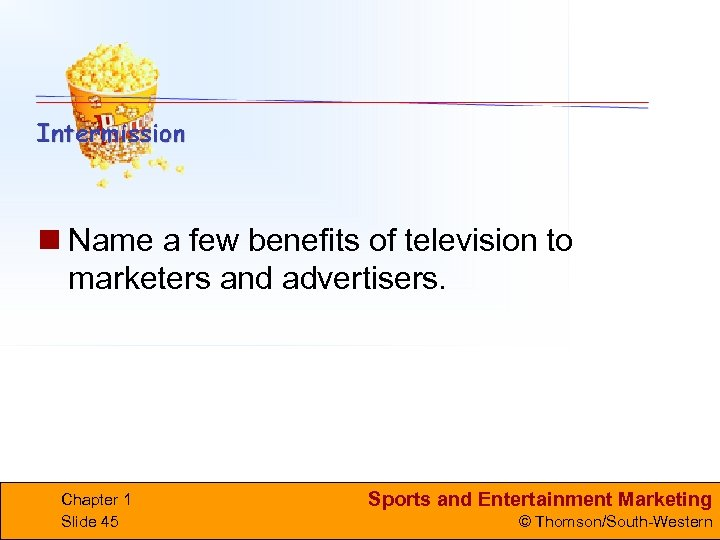 n Name a few benefits of television to marketers and advertisers. Chapter 1 Slide