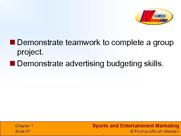 n Demonstrate teamwork to complete a group project. n Demonstrate advertising budgeting skills. Chapter
