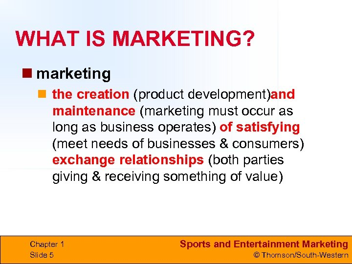 WHAT IS MARKETING? n marketing n the creation (product development)and maintenance (marketing must occur