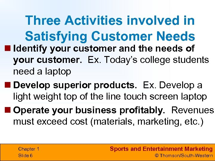 Three Activities involved in Satisfying Customer Needs n Identify your customer and the needs