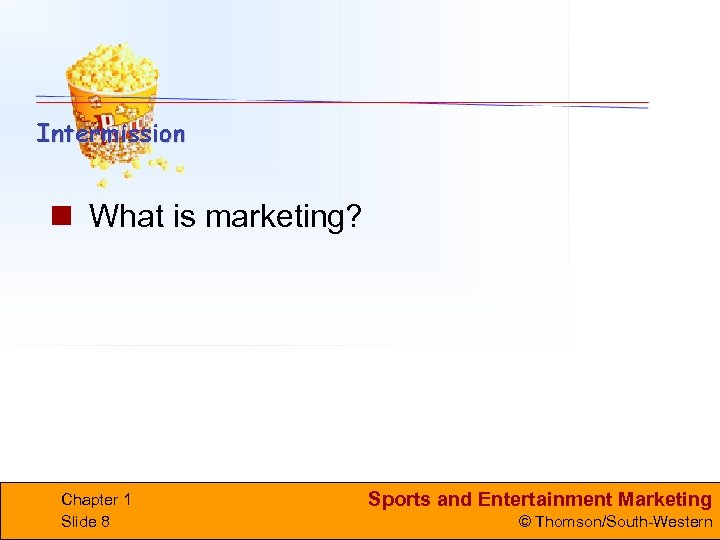 n What is marketing? Chapter 1 Slide 8 Sports and Entertainment Marketing © Thomson/South-Western