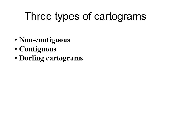 Three types of cartograms • Non-contiguous • Contiguous • Dorling cartograms