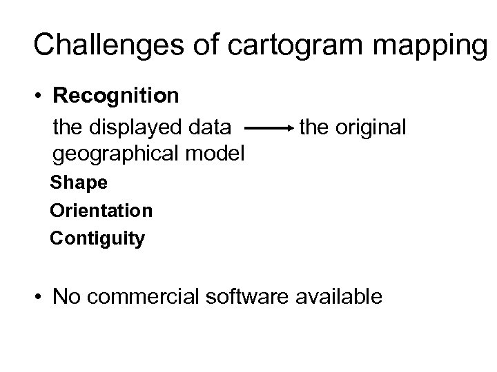 Challenges of cartogram mapping • Recognition the displayed data geographical model the original Shape