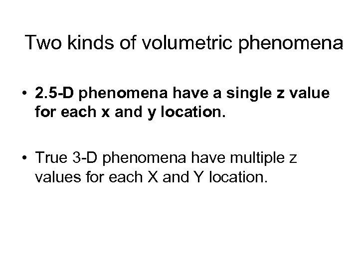 Two kinds of volumetric phenomena • 2. 5 -D phenomena have a single z
