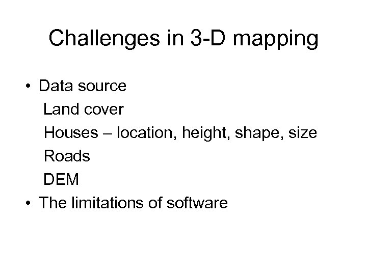 Challenges in 3 -D mapping • Data source Land cover Houses – location, height,