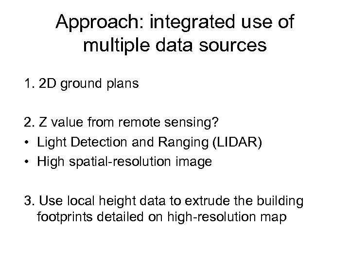 Approach: integrated use of multiple data sources 1. 2 D ground plans 2. Z