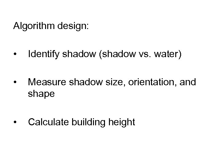 Algorithm design: • Identify shadow (shadow vs. water) • Measure shadow size, orientation, and