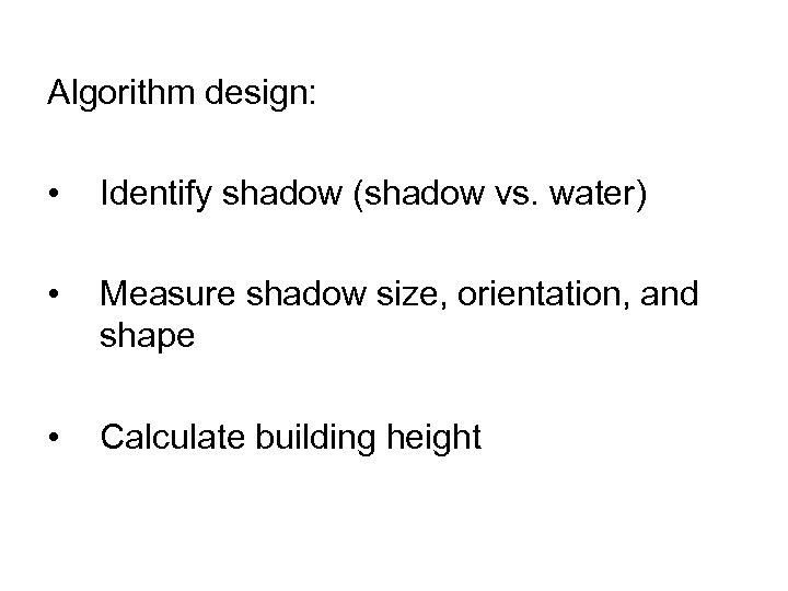 Algorithm design: • Identify shadow (shadow vs. water) • Measure shadow size, orientation, and