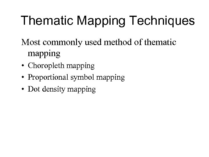 Thematic Mapping Techniques Most commonly used method of thematic mapping • Choropleth mapping •