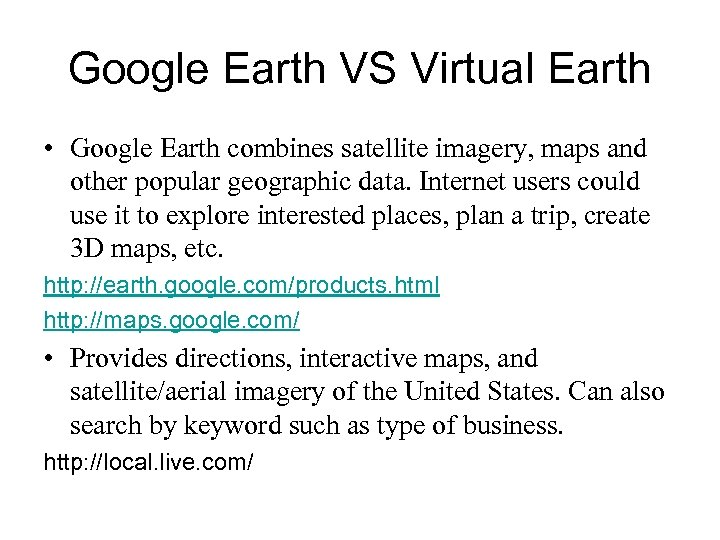 Google Earth VS Virtual Earth • Google Earth combines satellite imagery, maps and other
