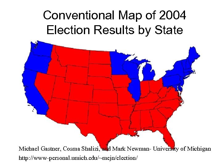 Conventional Map of 2004 Election Results by State Michael Gastner, Cosma Shalizi, and Mark