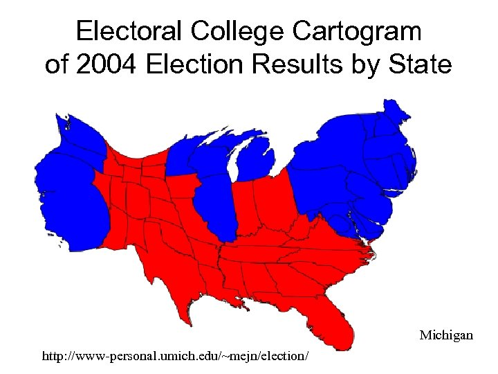 Electoral College Cartogram of 2004 Election Results by State Michael Gastner, Cosma Shalizi, and