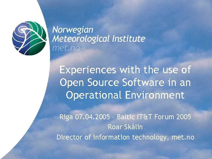 Experiences with the use of Open Source Software in an Operational Environment Riga 07.
